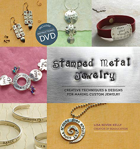 Stamped Metal Jewelry: Creative Techniques and Designs for Making Custom Jewelry