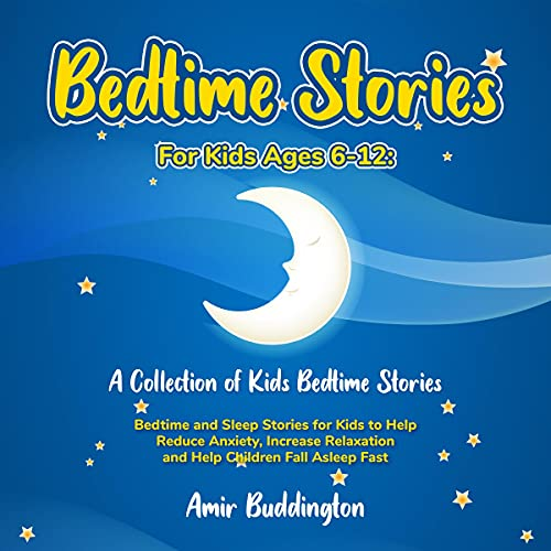 Bedtime Stories for Kids Ages 6-12: A Collection of Kids Bedtime Stories cover art
