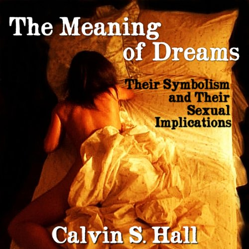 The Meaning of Dreams     Their Symbolism and Their Sexual Implications              By:                                                                                                                                 Calvin S. Hall                               Narrated by:                                                                                                                                 Stephanie Robinson                      Length: 7 hrs and 1 min     2 ratings     Overall 2.5