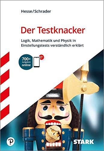 STARK Der Testknacker - Logik, Mathematik und Physik in Einstellungstests verständlich erklärt