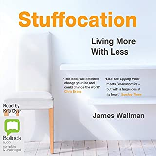 Stuffocation     Living More with Less              By:                                                                                                                                 James Wallman                               Narrated by:                                                                                                                                 Kris Dyer                      Length: 9 hrs and 10 mins     63 ratings     Overall 4.1