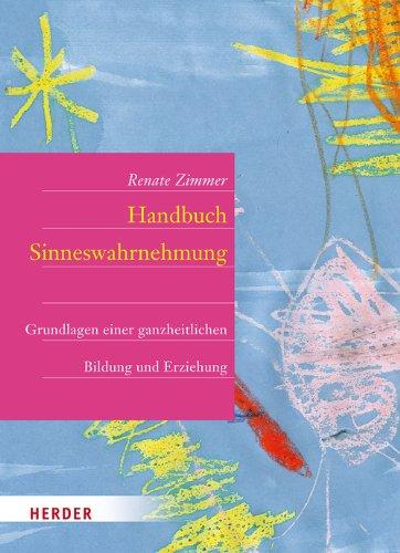 Handbuch Sinneswahrnehmung: Grundlagen einer ganzheitlichen Bildung und Erziehung