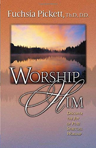 Worship Him: Discover The Joy of Pure Spiritual Worship (English Edition)