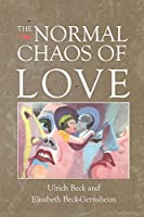 The Normal Chaos of Love by Ulrich Beck Elisabeth Beck-Gernsheim(1995-04-10)