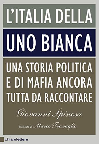 L'Italia della Uno bianca: Una storia politica e di mafia ancora tutta da raccontare