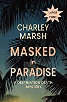 Masked in Paradise: A Destination Death Mystery