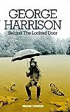 [George Harrison: Behind The Locked Door] [Thomson, Graeme] [September, 2013]