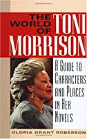 The World of Toni Morrison: A Guide to Characters and Places in Her Novels