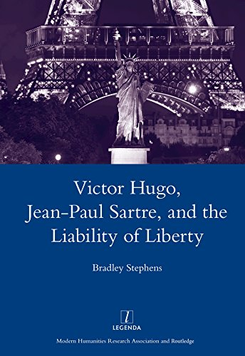 Victor Hugo, Jean-Paul Sartre, and the Liability of Liberty (Legenda Main Series) (English Edition)