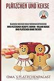 Plätzchen und Kekse: Backen wie bei Oma! Weihnachtskekse und Plätzchen Rezepte. Bonus - vegane Kekse und Plätzchen ohne Zucker