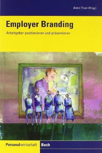 Employer Branding: Arbeitgeber positionieren und präsentieren von Trost. Armin (2010) Broschiert