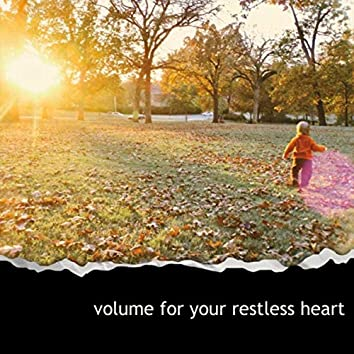 Volume for Your Restless Heart