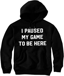 I Paused My Game to Be Here Funny Gamer Gaming Hoodie Sweatshirt & Sticker for Men & Youth
