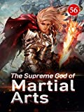 The Supreme God of Martial Arts 56: Eliminating All The Enemies With One Blow (Living Martial Legend: A Cultivaion Novel)