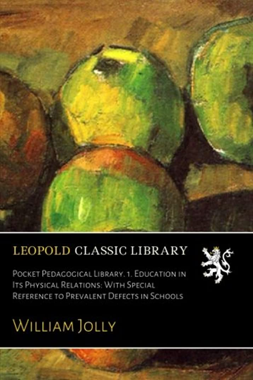 メイト憤るどこでもPocket Pedagogical Library. 1. Education in Its Physical Relations: With Special Reference to Prevalent Defects in Schools