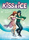 Kiss & Ice - Tome 03 : Voulez-vous danser ? (French Edition)