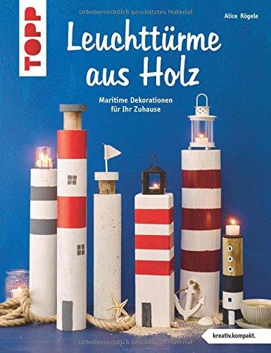Leuchttürme aus Holz (kreativ.kompakt): Maritime Dekorationen für Ihr Zuhause