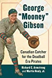 "George ""Mooney"" Gibson: Canadian Catcher for the Deadball Era Pirates"