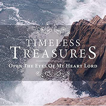 Timeless Treasures: Open the Eyes of My Heart Lord