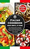 ITALIAN COOKBOOK Made Simple, at Home: The complete guide to essential Italian cooking with the...