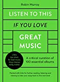Listen to This If You Love Great Music: A critical curation of 100 essential albums • Packed with links for further reading, listening and viewing to take your enjoyment to the next level
