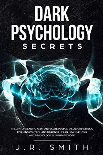 Dark Psychology Secrets: The Art of Reading and Manipulate People, Discover Methods for Mind Control and Dark Nlp, learn How Hypnosis and Psychological ... and manipulation Book 4) (English Edition)
