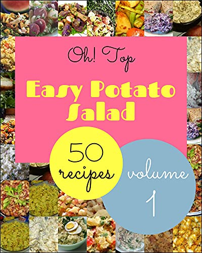 Oh! Top 50 Easy Potato Salad Recipes Volume 1: A Must-have Easy Potato Salad Cookbook for Everyone (English Edition)