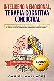 Inteligencia Emocional, Terapia Cognitiva Conductual: Supere la Ansiedad y la Depresión, y Desarrolle sus Habilidades Sociales, de Comunicación y de ... Behavioral Therapy - Spanish Edition)