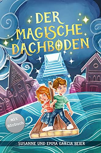 Der magische Dachboden: Ein spannendes Kinderbuch zum Vorlesen und Selberlesen für Mädchen und Jungen ab 7 Jahren
