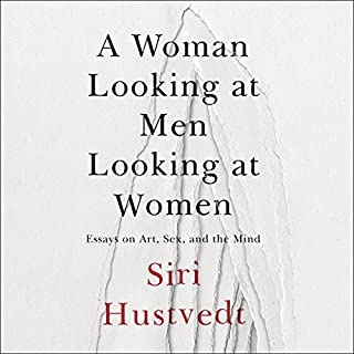 A Woman Looking at Men Looking at Women     Essays on Art, Sex, and the Mind              Autor:                                                                                                                                 Siri Hustvedt                               Sprecher:                                                                                                                                 Caitlin Thorburn                      Spieldauer: 23 Std. und 31 Min.     6 Bewertungen     Gesamt 4,7