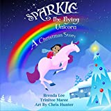 Sparkle the Flying Unicorn: A Christmas Story (Just2Empower Children's Books)