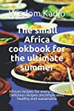 The small Africa cookbook for the ultimate summer: African recipes for every concern. Delicious recipes uncomplicated, healthy and sustainable