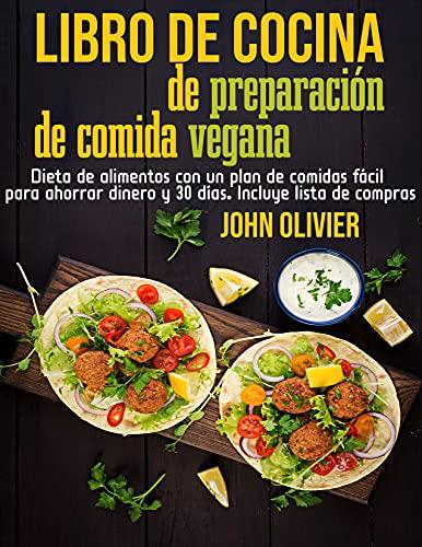 libro de cocina de preparación de comida vegana: Dieta de alimentos con un plan de comidas fácil para ahorrar dinero y 30 días. Incluye lista de compras