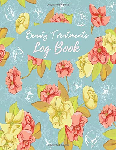 Beauty Treatments Log Book: Appointment Schedule Diary Notebook, Business Recording Planner Organizer, Clients Management, Gifts for Beauty Therapist, ... of 110 pages. (Beauty Business Logs, Band 24)