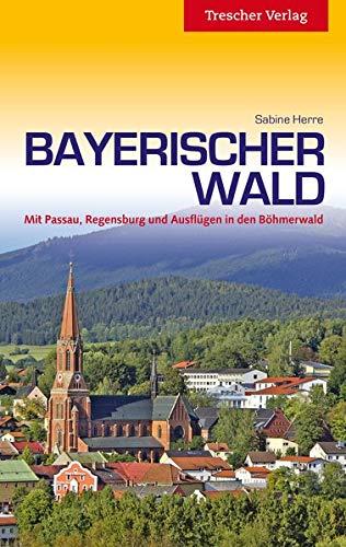 Bayerischer Wald: Mit Passau, Regensburg und Ausflügen in den Böhmerwald (Trescher-Reiseführer)