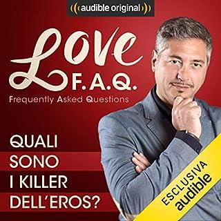Quali sono i killer dell'eros?     Love F.A.Q. con Marco Rossi              Di:                                                                                                                                 Marco Rossi                               Letto da:                                                                                                                                 Marco Rossi                      Durata:  13 min     15 recensioni     Totali 4,5