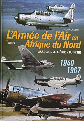 L'Armée de l'Air en AFN 1940-1967 tome 1