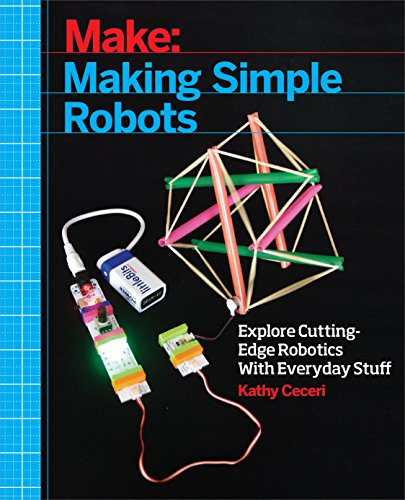 Making Simple Robots: Exploring Cutting-Edge Robotics with Everyday Stuff (English Edition)