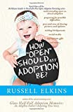 How Open Should My Adoption Be?: Understanding Open vs. Closed Adoption, Preparing for Possible Difficulties, Pros & Cons of Sharing Pictures & ... to Headache Free Open Adoption Parenting)