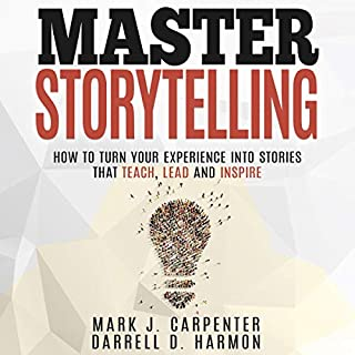 Master Storytelling: How to Turn Your Experiences into Stories that Teach, Lead, and Inspire                   By:                                                                                                                                 Mark Carpenter,                                                                                        Darrell Harmon                               Narrated by:                                                                                                                                 Mark Carpenter                      Length: 2 hrs and 54 mins     1 rating     Overall 5.0