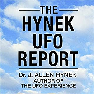 The Hynek UFO Report: What the Government Suppressed and Why                   By:                                                                                                                                 J. Allen Hynek                               Narrated by:                                                                                                                                 Gary Roelofs                      Length: 10 hrs and 20 mins     14 ratings     Overall 4.0