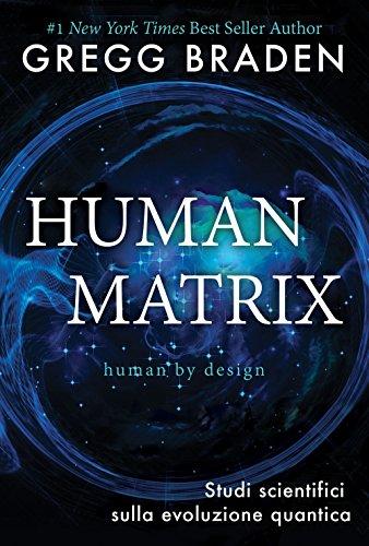 Human matrix. Studi scientifici sull'evoluzione quantica