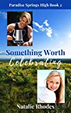 Something Worth Celebrating: A Small Town Romance Novella (Paradise Springs High Series Book 2)