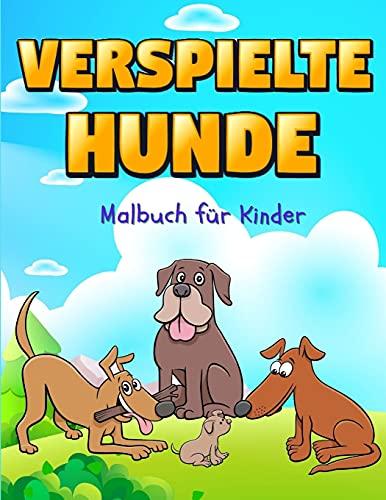 VERSPIELTE HUNDE: Perfektes Geschenk für den Internationalen Kindertag ¿ Malbuch für Kinder ¿ Niedliche und glückliche Hunde Malbuch für Kinder von 5 bis 10 Jahren