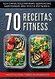 Receitas Fitness: 70 Receitas Fitness de Sobremesas, Vegetarianas, Low Carb, Hipercaloricas, Hipertrofia, Rápidas e Faceis (Portuguese Edition)
