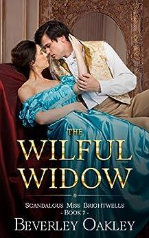 The Wilful Widow: A Humorous Matchmaking Regency Romance (Scandalous Miss Brightwell Series Book 7) by [Beverley Oakley]