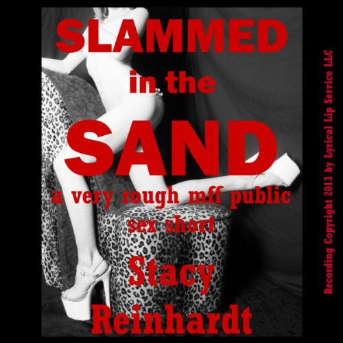Slammed in the Sand     A Very Rough MFF Threesome Public Sex Short (Harsh Sex Encounters)              By:                                                                                                                                 Stacy Reinhardt                               Narrated by:                                                                                                                                 Sapphire Rose                      Length: 26 mins     1 rating     Overall 3.0