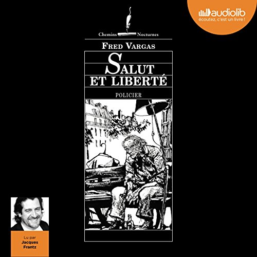 Salut et Liberté     Commissaire Adamsberg - Nouvelles 1              By:                                                                                                                                 Fred Vargas                               Narrated by:                                                                                                                                 Jacques Frantz                      Length: 1 hr and 35 mins     4 ratings     Overall 4.5