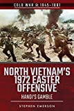 North Vietnam's 1972 Easter Offensive: Hanoi's Gamble (Cold War, 1945–1991) (English Edition)