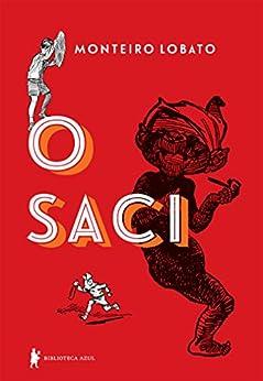 O saci - edição de luxo (Portuguese Edition) by [Monteiro Lobato]